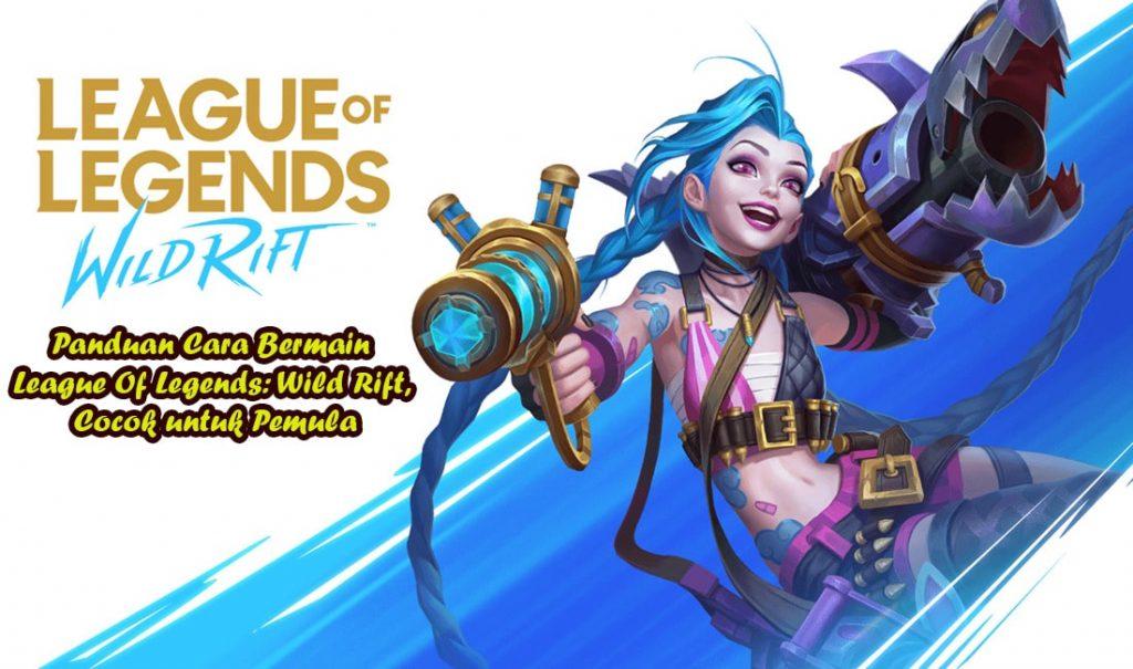 Panduan Cara Bermain League Of Legends: Wild Rift, Cocok untuk Pemula