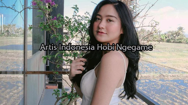Artis Indonesia Hobi Ngegame
