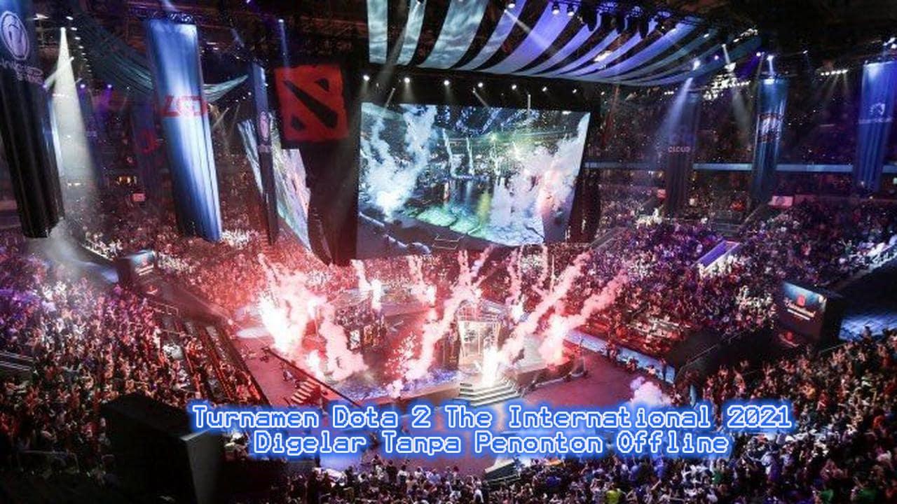Turnamen Dota 2 The International 2021 Digelar Tanpa Penonton Offline